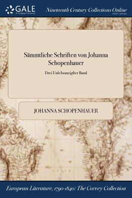 Sämmtliche Schriften von Johanna Schopenhauer; Drei Unb Iwanzigfter Band
