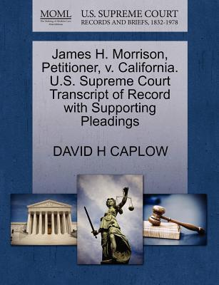 James H. Morrison, Petitioner, V. California. U.S. Supreme Court Transcript of Record with Supporting Pleadings