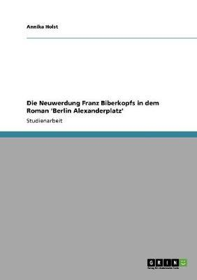 Die Neuwerdung Franz Biberkopfs in dem Roman 'Berlin Alexanderplatz'