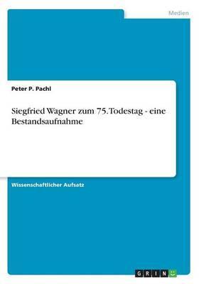 Siegfried Wagner zum 75. Todestag - eine Bestandsaufnahme