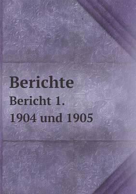 Berichte Bericht 1. 1904 Und 1905