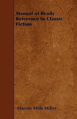 Manual Of Ready Reference To Classic Fiction - Containing Brief Analyses Of The Worlds Great Stories And Analytical Indexes Of The Chief Elements Found Therein