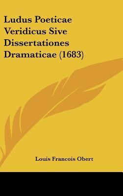 Ludus Poeticae Veridicus Sive Dissertationes Dramaticae (1683)