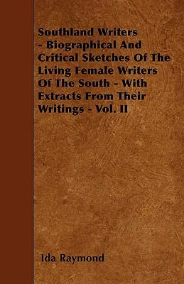 Southland Writers - Biographical And Critical Sketches Of The Living Female Writers Of The South - With Extracts From Their Writings - Vol. II