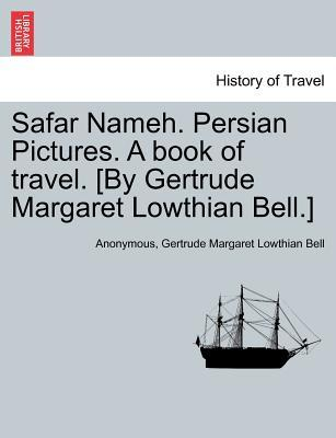 Safar Nameh. Persian Pictures. A book of travel. [By Gertrude Margaret Lowthian Bell.]