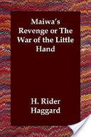 Maiwa's Revenge Or the War of the Little Hand