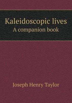 Kaleidoscopic Lives a Companion Book
