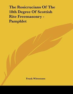 The Rosicrucians of the 18th Degree of Scottish Rite Freemasonry