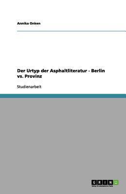 Der Urtyp der Asphaltliteratur - Berlin vs. Provinz