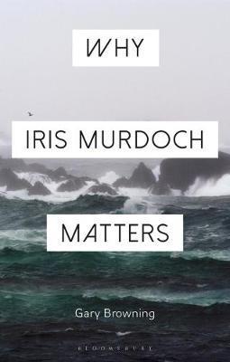 Why Iris Murdoch Matters