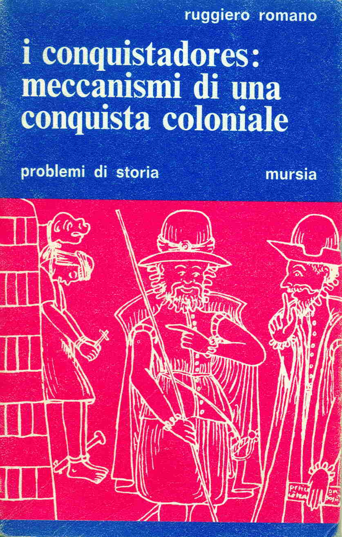 I conquistadores: meccanismi di una conquista coloniale