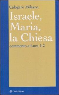 Israele, Maria, la Chiesa. Commento a Luca 1-2