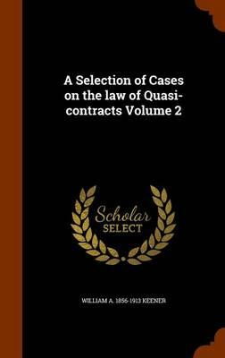 A Selection of Cases on the Law of Quasi-Contracts Volume 2
