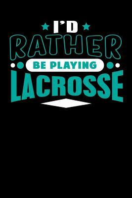 I'd Rather Be Playing Lacrosse