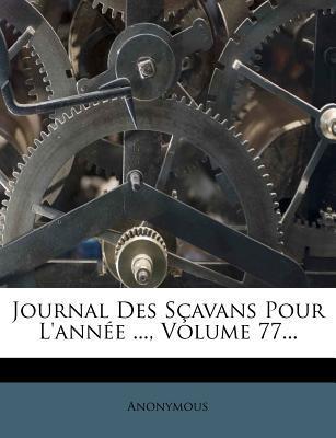 Journal Des Scavans Pour L'Annee, Volume 77.