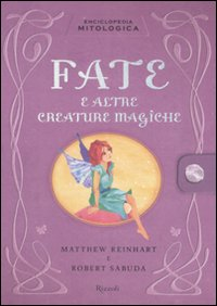 Enciclopedia mitologica. Fate e altre creature magiche. Libro pop-up