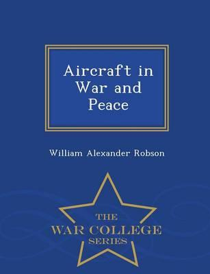 Aircraft in War and Peace - War College Series
