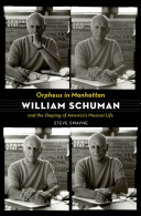 Orpheus in Manhattan:William Schuman and the Shaping of America's Musical Life