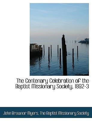 The Centenary Celebration of the Baptist Missionary Society, 1892-3