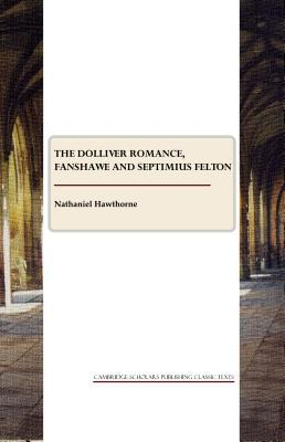 The Dolliver Romance, Fanshawe, Septimius Felton and the Ancestral Footstep