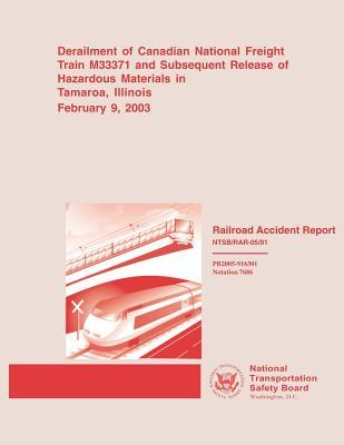 Derailment of Canadian National Freight Train M33371 and Subsequent Release of Hazardous Materials in Tamaroa, Illinois February 9, 2003