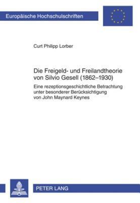 Die Freigeld Und Freilandtheorie Von Silvio Gesell 1862-1930
