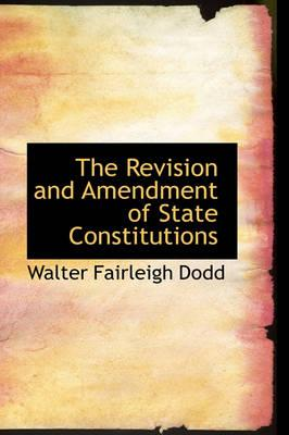The Revision and Amendment of State Constitutions