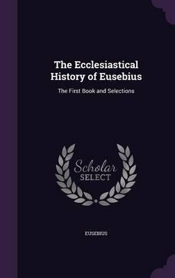 The Ecclesiastical History of Eusebius