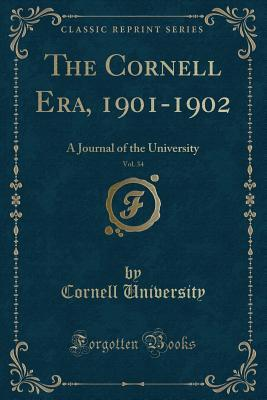 The Cornell Era, 1901-1902, Vol. 34