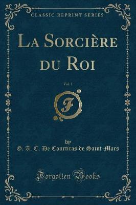 La Sorcière du Roi, Vol. 1 (Classic Reprint)