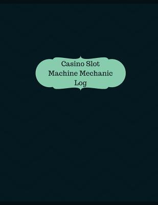 Casino Slot Machine Mechanic Log - Logbook, Journal - 126 Pages, 8.5 X 11 Inches