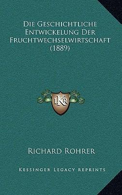 Die Geschichtliche Entwickelung Der Fruchtwechselwirtschaft (1889)
