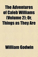 The Adventures of Caleb Williams (Volume 2); Or, Things as They Are