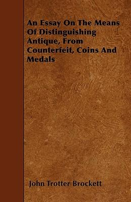 An Essay On The Means Of Distinguishing Antique, From Counterfeit, Coins And Medals