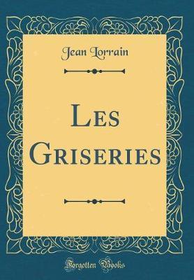 Les Griseries (Classic Reprint)