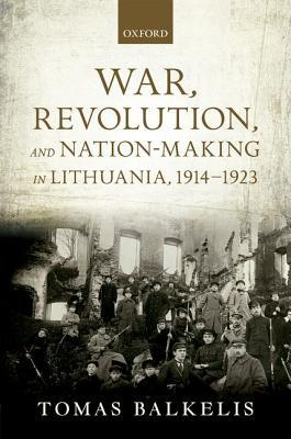 War, Revolution, and Nation-Making in Lithuania, 1914-1923