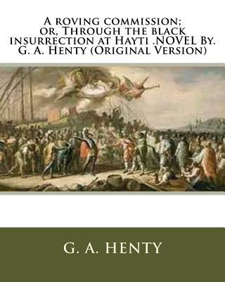 A Roving Commission; Or, Through the Black Insurrection at Hayti