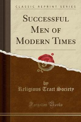 Successful Men of Modern Times (Classic Reprint)