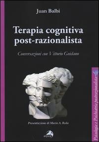 Terapia cognitiva post-razionalista. Conversazioni con Vittorio Guidano