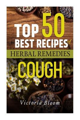 Top 50 Best Recipes of Herbal Remedies for Cough
