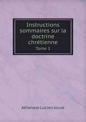 Instructions Sommaires Sur La Doctrine Chretienne Tome 1