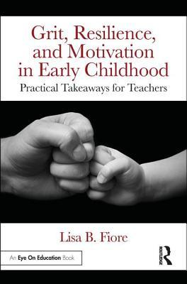 Grit, Resilience, and Motivation in Early Childhood