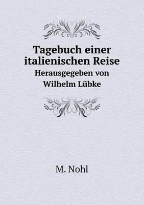 Tagebuch Einer Italienischen Reise Herausgegeben Von Wilhelm Lubke