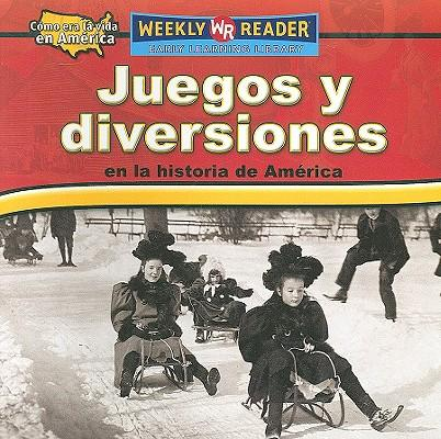 Juegos Y Diversiones En La Historia De America/ Toys, Games, and Fun in American History