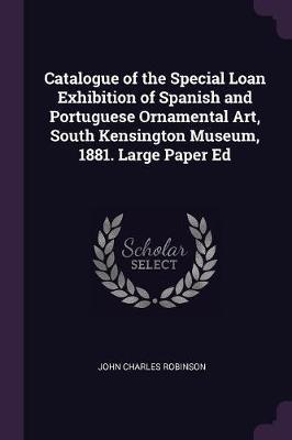 Catalogue of the Special Loan Exhibition of Spanish and Portuguese Ornamental Art, South Kensington Museum, 1881. Large Paper Ed