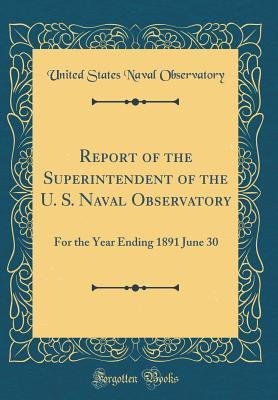 Report of the Superintendent of the U. S. Naval Observatory