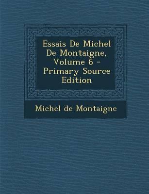 Essais de Michel de Montaigne, Volume 6 - Primary Source Edition