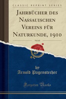 Jahrbücher des Nassauischen Vereins für Naturkunde, 1910, Vol. 63 (Classic Reprint)