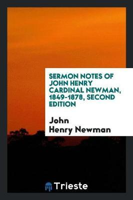 Sermon Notes of John Henry Cardinal Newman, 1849-1878, Second Edition