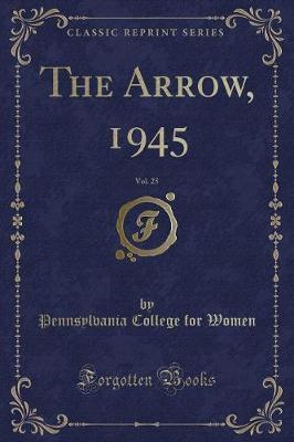 The Arrow, 1945, Vol. 25 (Classic Reprint)
